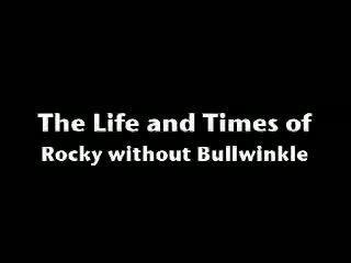 MedicineFilms.com - The Life and Times of Rocky Without Bullwinkle