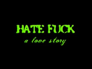 HATE F UCK a love story