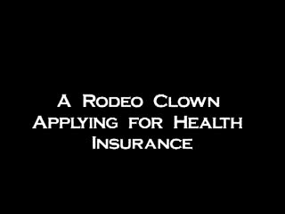 MedicineFilms.com - Rodeo Clown Health Insurance