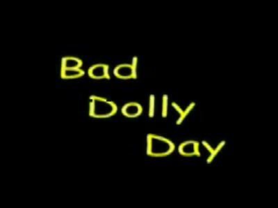 MedicineFilms.com - Bad Dolly Day