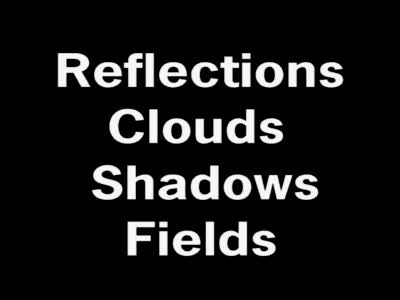 MedicineFilms.com - Reflections,clouds, shadows, fields